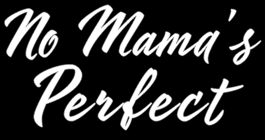 No Mama's Perfect